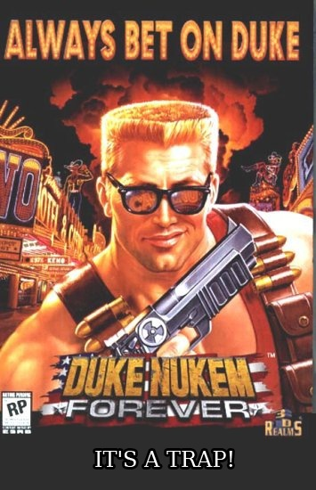 Duke Nukem Forever its a trap