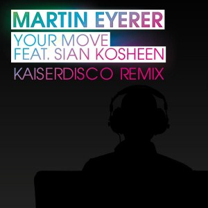 Martin Eyerer – Your Move feat Sian Kosheen (Kaiserdisco Remix)