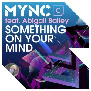 MYNC – Something On Your Mind Feat Abigail Bailey (Lissat & Voltaxx Dub)