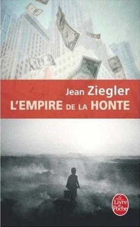 Littérature Jean Ziegler L'Empire de la honte livre book forum pauvreté économie mondiale génocide financier pays pauvres
