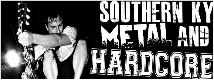 Southern Kentucky Metal and Hardcore (pop punk is welcome too)